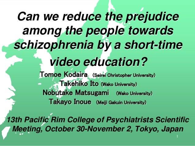 1 Can we reduce the prejudice among the people towards schizophrenia by a short-time video education? Tomoe Kodaira (Seire...