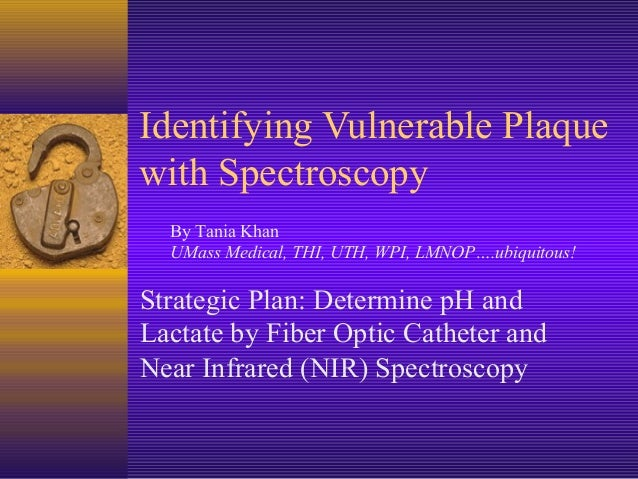 Identifying Vulnerable Plaque with Spectroscopy Strategic Plan: Determine pH and Lactate by Fiber Optic Catheter and Near ...