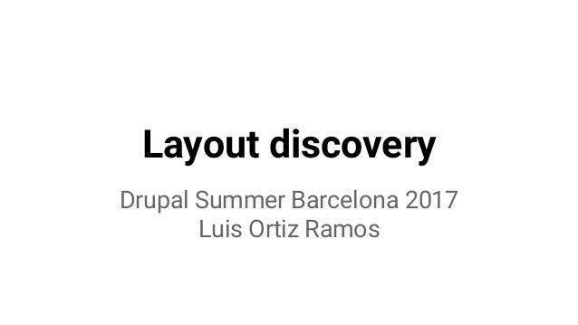 Layout discovery Drupal Summer Barcelona 2017 Luis Ortiz Ramos