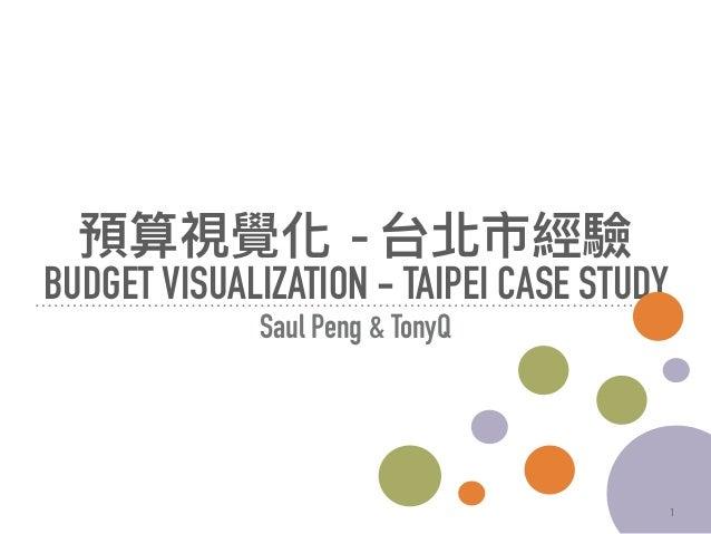 -  BUDGET VISUALIZATION - TAIPEI CASE STUDY Saul Peng & TonyQ 1