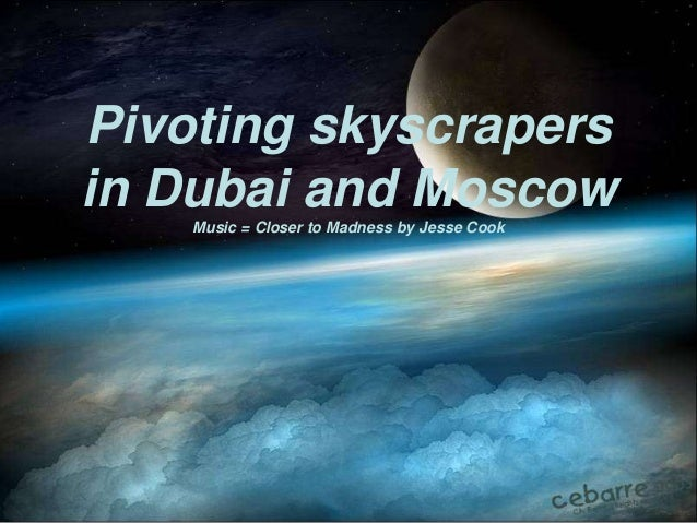 Pivoting skyscrapersin Dubai and Moscow    Music = Closer to Madness by Jesse Cook