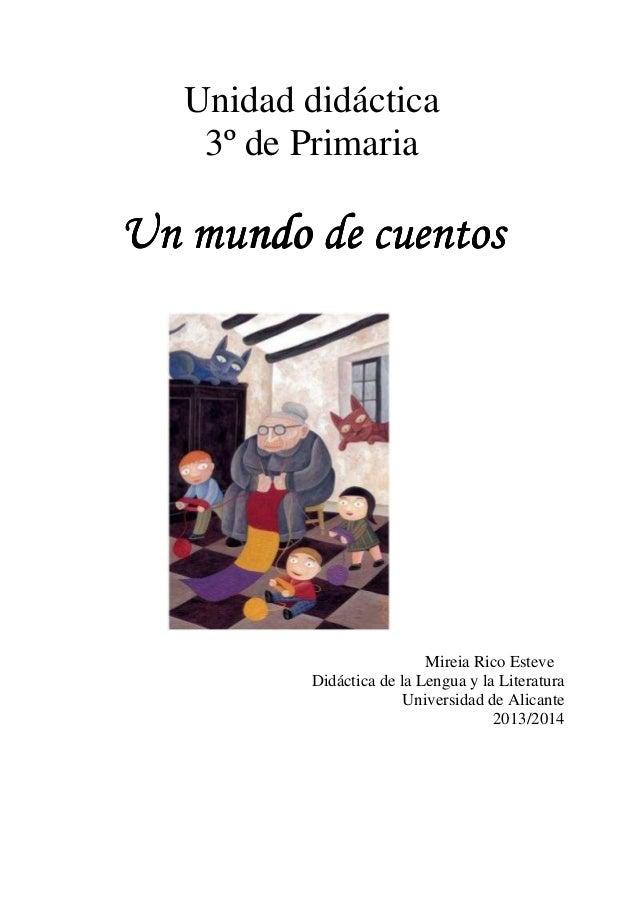 Unidad didáctica 3º de Primaria  Un mundo de cuentos  Mireia Rico Esteve Didáctica de la Lengua y la Literatura Universida...