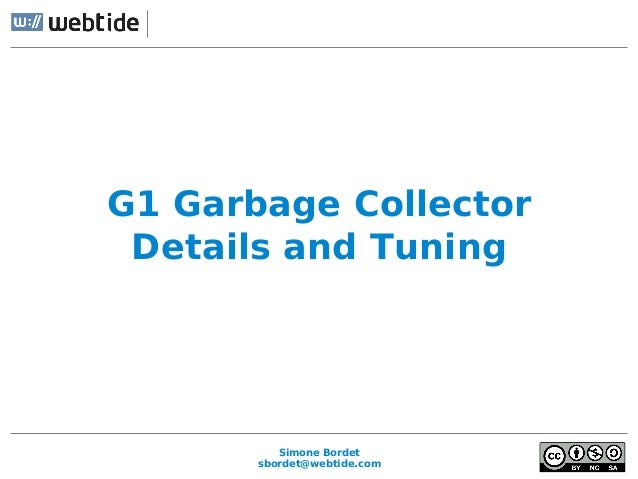 Simone Bordet sbordet@webtide.com G1 Garbage Collector Details and Tuning