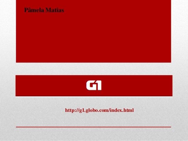 http://g1.globo.com/index.html Pâmela Matias