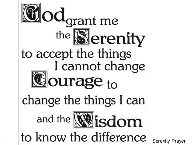 G: Conclusions The Serenity Prayer • The Serenity Prayer 10Serenity Prayer
