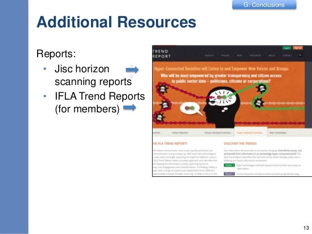 G: Conclusions Additional Resources Reports: • Jisc horizon scanning reports • IFLA Trend Reports (for members) 13 c v