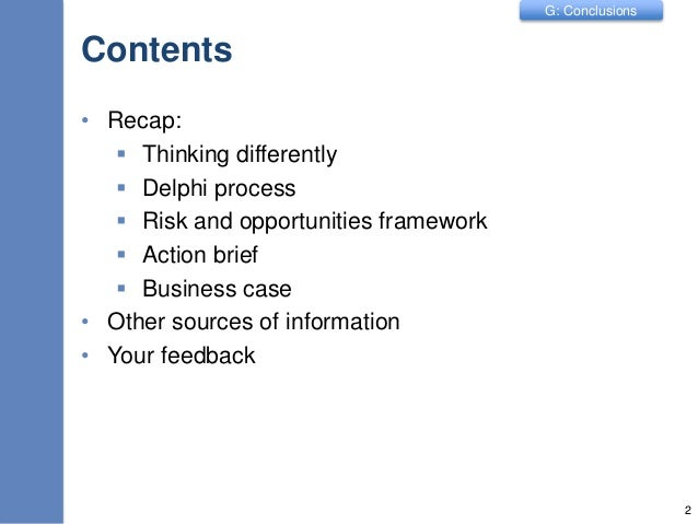 G: Conclusions Contents • Recap:  Thinking differently  Delphi process  Risk and opportunities framework  Action brief...