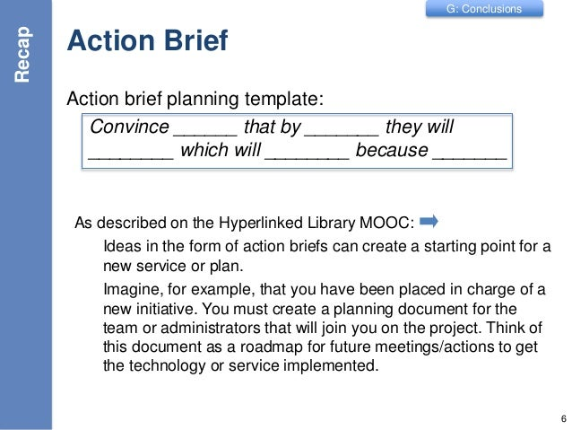 G: Conclusions Action Brief Action brief planning template: Convince ______ that by _______ they will ________ which will ...
