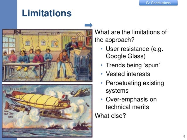 G: Conclusions Limitations What are the limitations of the approach? • User resistance (e.g. Google Glass) • Trends being ...
