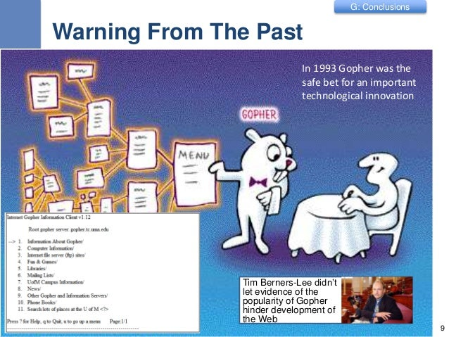 G: Conclusions Warning From The Past Tim Berners-Lee didn't let evidence of the popularity of Gopher hinder development of...