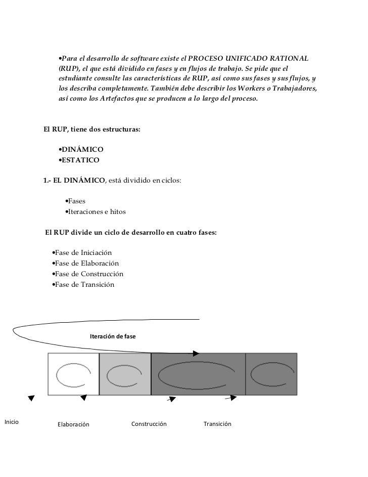 •Para el desarrollo de software existe el PROCESO UNIFICADO RATIONAL             (RUP), el que está dividido en fases y en...