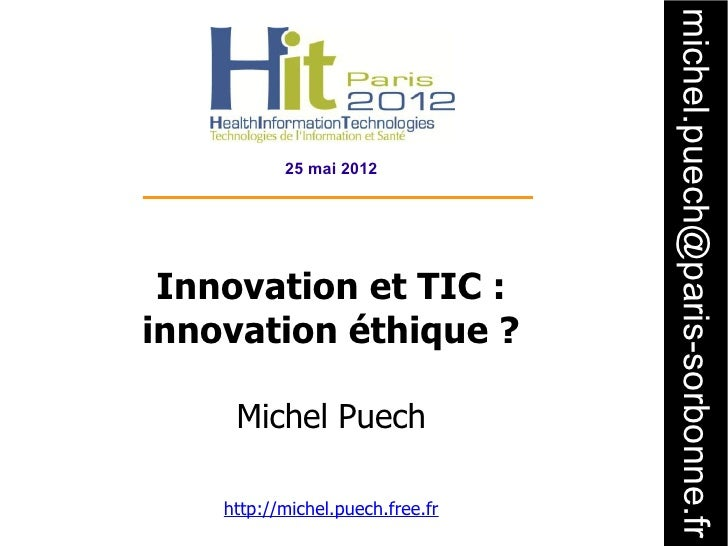 michel.puech@paris-sorbonne.fr           25 mai 2012 Innovation et TIC :innovation éthique ?     Michel Puech    http://mi...
