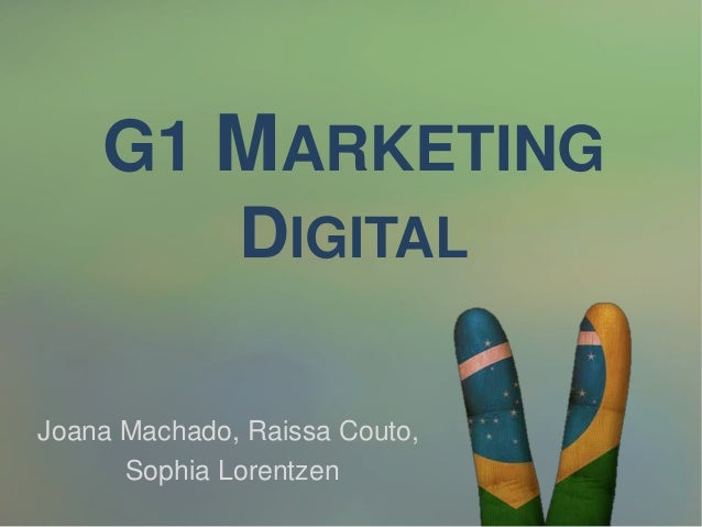 G1 MARKETING DIGITAL Joana Machado, Raissa Couto, Sophia Lorentzen