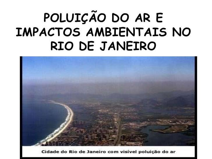 POLUIÇÃO DO AR EIMPACTOS AMBIENTAIS NO     RIO DE JANEIRO