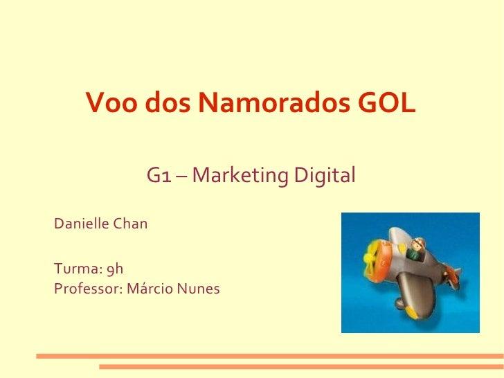 Voo dos Namorados GOL            G1 – Marketing DigitalDanielle ChanTurma: 9hProfessor: Márcio Nunes