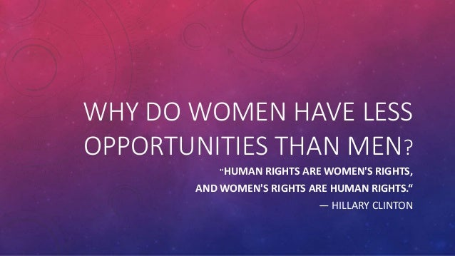 """WHY DO WOMEN HAVE LESS OPPORTUNITIES THAN MEN? """"HUMAN RIGHTS ARE WOMEN'S RIGHTS, AND WOMEN'S RIGHTS ARE HUMAN RIGHTS."""" — H..."""
