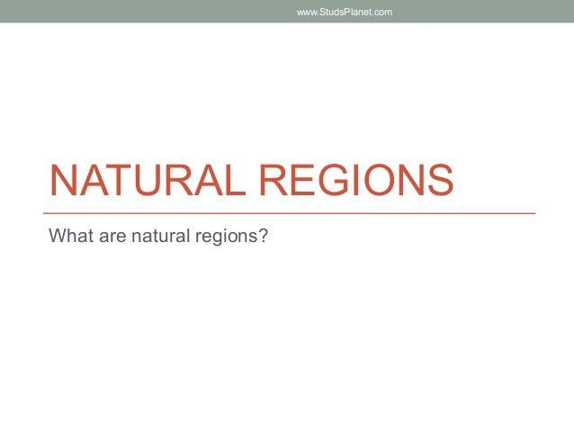 NATURAL REGIONS What are natural regions? www.StudsPlanet.com