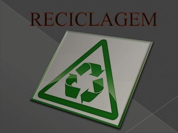    A reciclagem consiste no processo de reutilização de    materiais sólidos descartados para a fabricação de novos    pr...