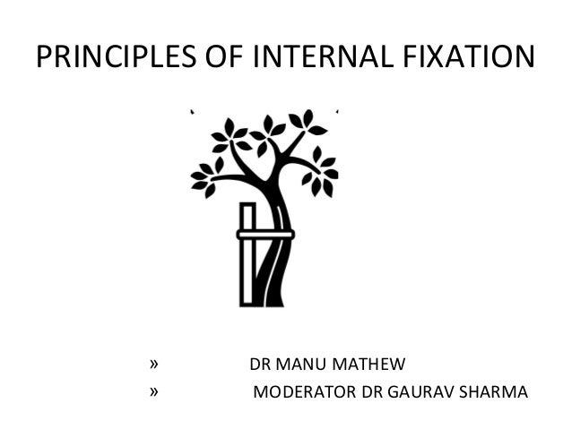 PRINCIPLES OF INTERNAL FIXATION » DR MANU MATHEW » MODERATOR DR GAURAV SHARMA