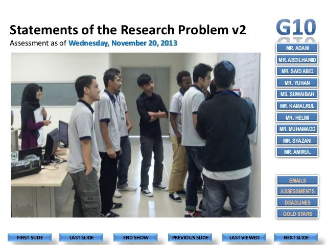 Statements of the Research Problem v2 Assessment as of Wednesday, November 20, 2013  MR. ADAM MR. ABDILHAMID MR. SAID ABID...