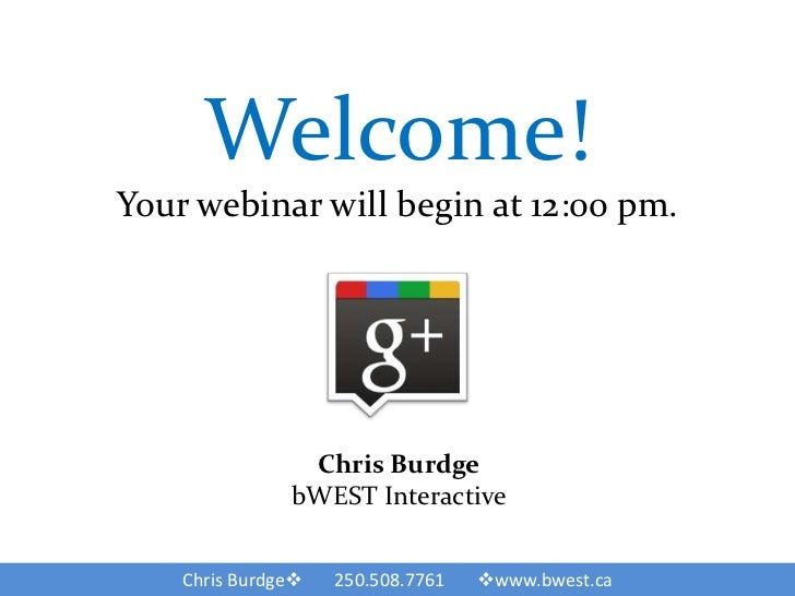 Welcome!Your webinar will begin at 12:00 pm.                Chris Burdge               bWEST Interactive    Chris Burdge ...