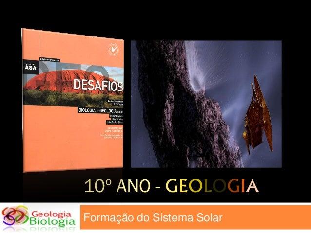 10º ANO - GEOLOGIA Formação do Sistema Solar