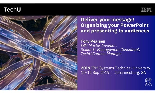 Deliver your message! Organizing your PowerPoint and presenting to audiences Tony Pearson IBM Master Inventor, Senior IT M...