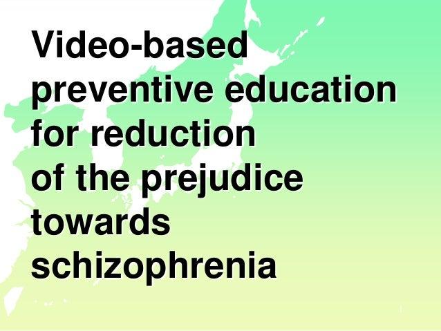 1 Video-based preventive education for reduction of the prejudice towards schizophrenia