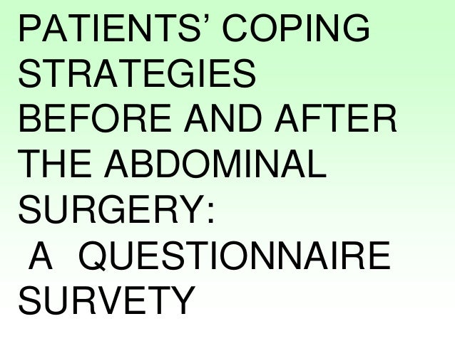 PATIENTS' COPING STRATEGIES BEFORE AND AFTER THE ABDOMINAL SURGERY: A QUESTIONNAIRE SURVETY