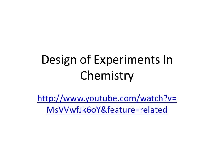 Design of Experiments In       Chemistryhttp://www.youtube.com/watch?v=  MsVVwfJk6oY&feature=related