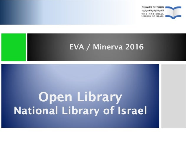 EVA / Minerva 2016 Open Library National Library of Israel Open Library National Library of Israel