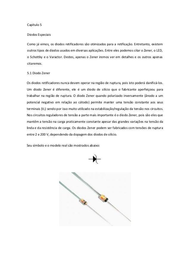 Capítulo 5 Diodos Especiais Como já vimos, os diodos retificadores são otimizados para a retificação. Entretanto, existem ...