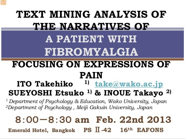 TEXT MINING ANALYSIS OF THE NARRATIVES OF A PATIENT WITH FIBROMYALGIA FOCUSING ON EXPRESSIONS OF PAIN 1 Department of Psyc...
