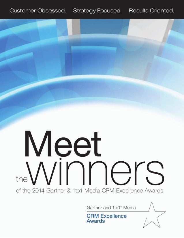 Customer Obsessed. Strategy Focused. Results Oriented. of the 2014 Gartner & 1to1 Media CRM Excellence Awards Meet the