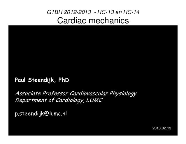 G1BH 2012-2013 - HC-13 en HC-14  Cardiac mechanics  Paul Steendijk, PhD  Associate Professor Cardiovascular Physiology Dep...