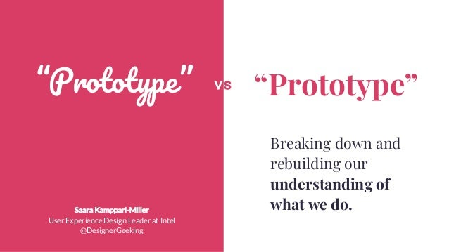 """Prototype"" ""Prototype""vs Breaking down and rebuilding our understanding of what we do.Saara Kamppari-Miller User Experien..."