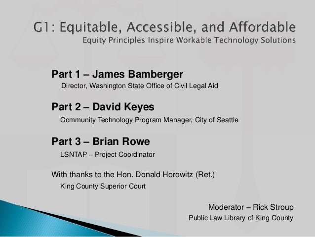 Part 1 – James Bamberger Director, Washington State Office of Civil Legal Aid Part 2 – David Keyes Community Technology Pr...