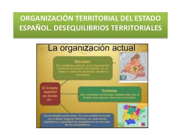 ORGANIZACIÓN TERRITORIAL DEL ESTADO ESPAÑOL. DESEQUILIBRIOS TERRITORIALES