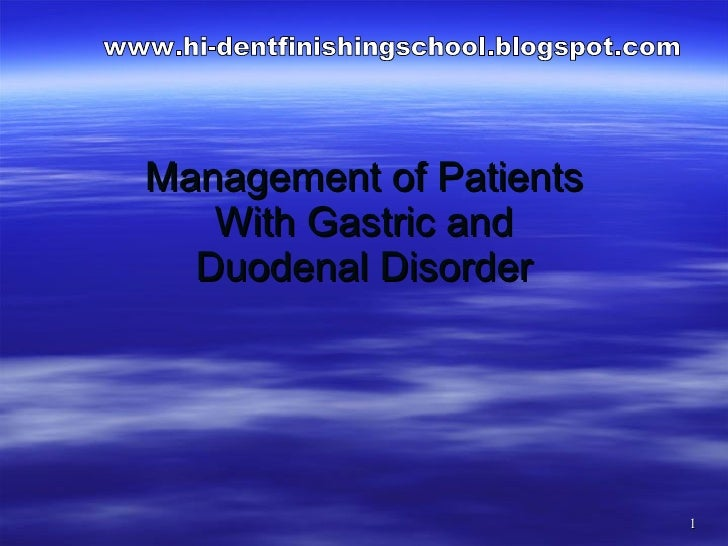 Management of Patients With Gastric and Duodenal Disorder www.hi-dentfinishingschool.blogspot.com