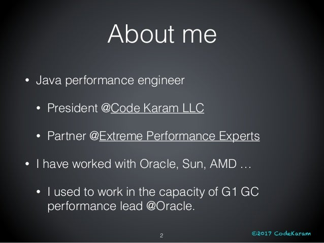 ©2017 CodeKaram About me • Java performance engineer • President @Code Karam LLC • Partner @Extreme Performance Experts • ...