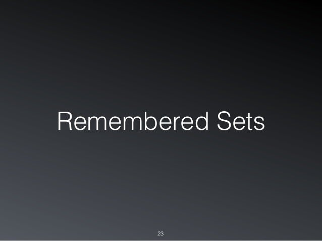 Remembered Sets 23
