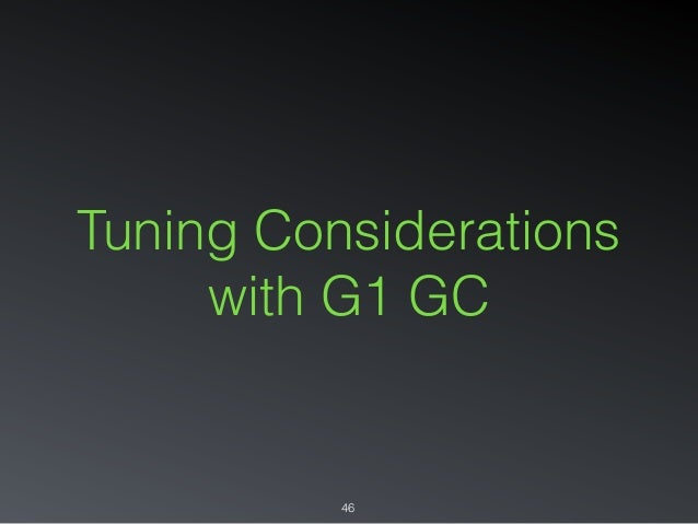 Tuning Considerations with G1 GC 46