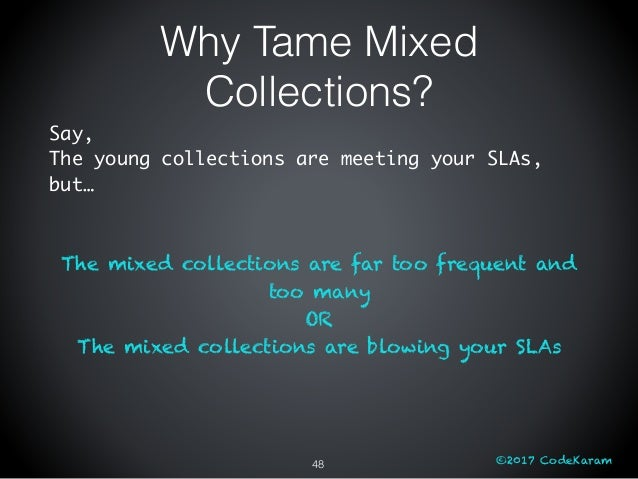 ©2017 CodeKaram Say, The young collections are meeting your SLAs, but… The mixed collections are far too frequent and too ...