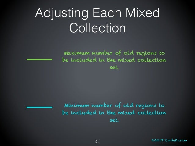 ©2017 CodeKaram Adjusting Each Mixed Collection 51 Minimum number of old regions to be included in the mixed collection se...