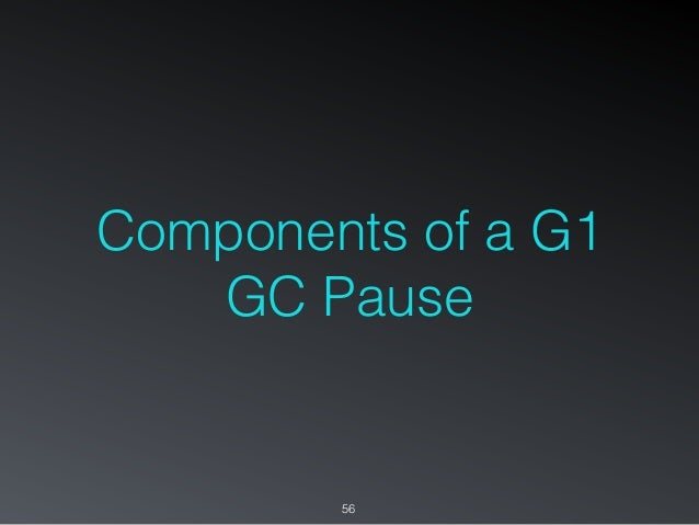 Components of a G1 GC Pause 56