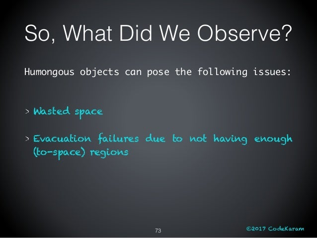 ©2017 CodeKaram Humongous objects can pose the following issues: Wasted space Evacuation failures due to not having enough...