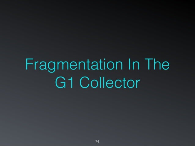 Fragmentation In The G1 Collector 74