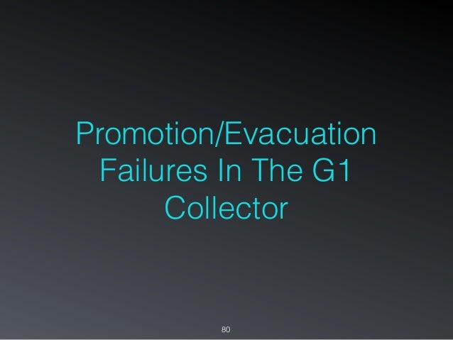 Promotion/Evacuation Failures In The G1 Collector 80