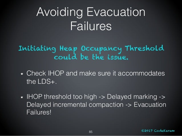 ©2017 CodeKaram Initiating Heap Occupancy Threshold could be the issue. Check IHOP and make sure it accommodates the LDS+....