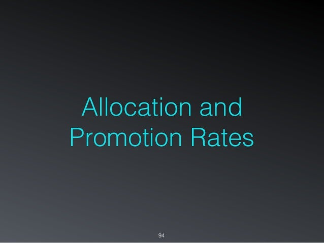 Allocation and Promotion Rates 94